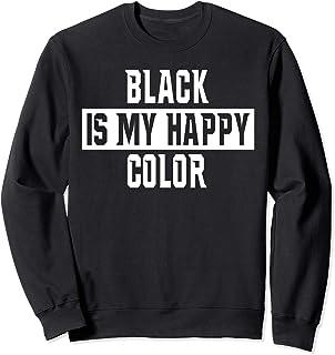 Black Is My Happy Color - Sarcastic Typography Sweatshirt