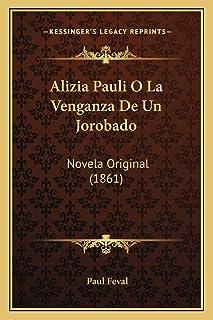Alizia Pauli O La Venganza De Un Jorobado: Novela Original (1861)