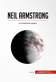 Neil Armstrong: La conquista del espacio (Historia) (Spanish Edition)