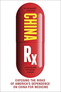 China Rx: Exposing the Risks of America's Dependence on China for Medicine