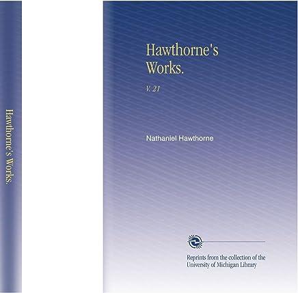 Hawthorne's Works.: V. 21