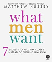 What Men Want : 7 Secrets To Pulling Him Closer Instead Of Pushing Him Away