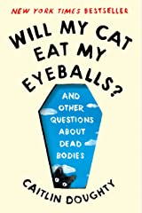 Will My Cat Eat My Eyeballs?: And Other Questions About Dead Bodies Kindle Edition