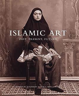 Islamic Art: Past, Present, Future (The Biennial Hamad bin Khalifa Symposium on Islamic Art)