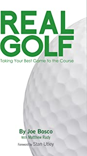 Real Golf: Takine Your Best Game to the Course! (Real Golf, By Joe Bosco Book 1)