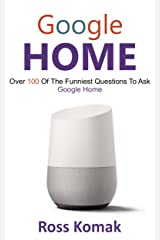 Google Home: Over 100 of the funniest questions to ask Google Home (English Edition) eBook Kindle