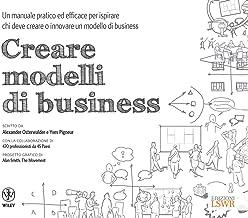 Scaricare Libri Creare modelli di business: Un manuale pratico ed efficace per ispirare chi deve creare o innovare un modello di business PDF