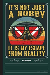 Its Not Just A Hobby It Is My Escape From Reality Notebook: A Notebook, Journal Or Diary For Suba Diving Lover - 6 x 9 inc...
