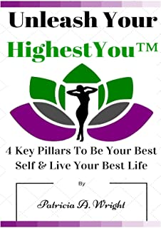 Unleash Your HighestYou™: 4 Key Pillars To Be Your Best Self & Live Your Best Life