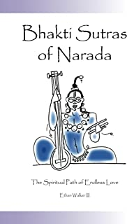 Bhakti Sutras of Narada: The Spiritual Path of Endless Love
