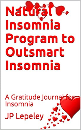 Natural Insomnia Program to Outsmart Insomnia: A Gratitude Journal for Insomnia (English Edition)