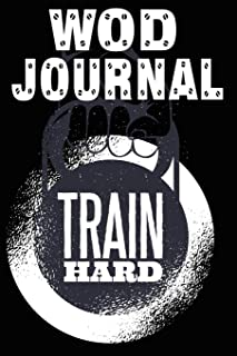 WOD Journal: WOD Book, WOD Log Daily Workout Diary, Crossfit Fitness Tracker, Track Exercise 126 Pages 6 x 9 For Men & Women