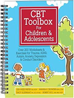 CBT Toolbox for Children and Adolescents: Over 200 Worksheets & Exercises for Trauma, ADHD, Autism, Anxiety, Depression & Conduct Disorders