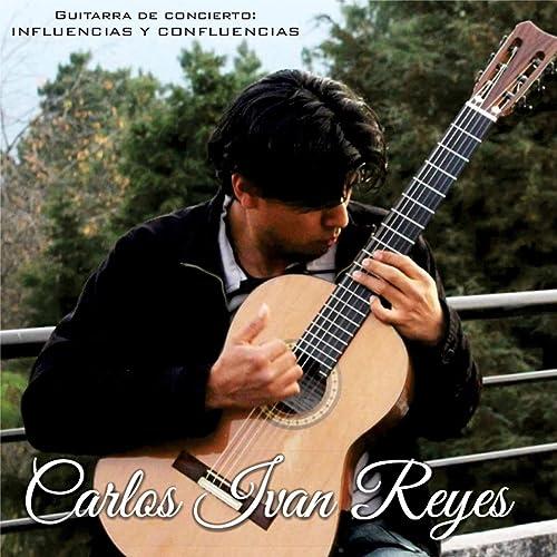 Guitarra de Concierto: Influencias y Confluencias de Carlos Iván ...