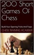 200 Short Games Of Chess : Build Your Opening Tricks And Traps (Part 1)