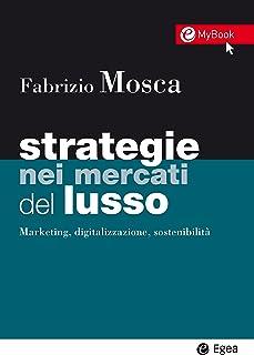 Strategie nei mercati del lusso. Marketing, digitalizzazione, sostenibilità. Con Contenuto digitale per download e accesso...