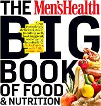 The Men's Health Big Book of Food & Nutrition: Your Completely Delicious Guide to Eating Well, Looking Great, and Staying ...