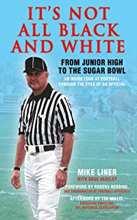It`s Not All Black and White: From Junior High to the Sugar Bowl, an Inside Look at Football Through the Eyes of An Official