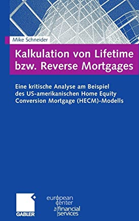 Kalkulation von Lifetime bzw. Reverse Mortgages: Eine Kritische Analyse am Beispiel des US-amerikanischen Home Equity Conversion Mortgage (HECM) - ... des European Center for Financial Services) : B�cher