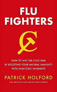 Flu Fighters: How to win the cold war by boosting your  natural immunity with non-toxic nutrients (English Edition)