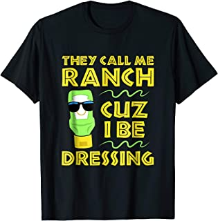 Call me Ranch Because I Be Dressing Funny Condiment T Shirt
