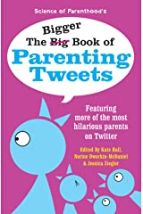 The Bigger Book of Parenting Tweets: Featuring More of the Most Hilarious Parents on Twitter (The Big Book of Tweets 2) Kindle Edition