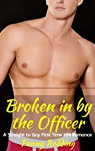 Broken in By the Officer: A Straight to Gay First Time MM Romance