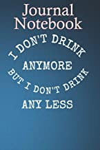 Composition Notebook, Journal Notebook: I DONT DRINK ANYMORE BUT I DONT DRINK ANY LESS C6JJR7T Size 6'' x 9'', 100 lined P...