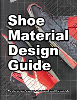 Shoe Material Design Guide: The shoe designers complete guide to selecting and specifying...