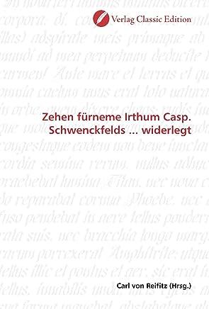 Zehen fürneme Irthum Casp. Schwenckfelds widerlegt