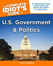 The Complete Idiot's Guide to U.S. Government and Politics: A Comprehensive Look at the System and Policies That Define Our Democracy