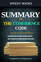 Summary of The Confidence Code by Katty Kay and Claire Shipman: Key Ideas In One Hour or Less