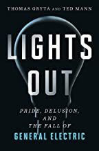 Lights Out: Pride, Delusion, and the Fall of General Electric Book PDF