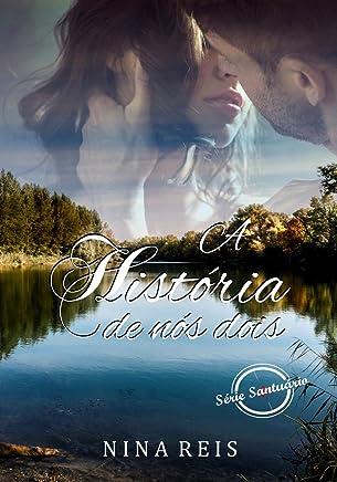 A HISTÓRIA DE NÓS DOIS: Marina e Caetano (Série Santuário Livro 1)
