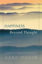 Happiness Beyond Thought: A Practical Guide to Awakening