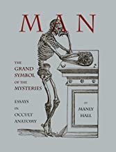 Man: The Grand Symbol of the Mysteries Essays in Occult Anatomy