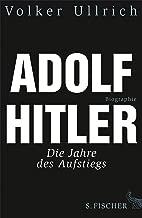 Adolf Hitler: Die Jahre des Aufstiegs 1889 - 1939 Biographie (Adolf Hitler. Biographie 1) (German Edition)