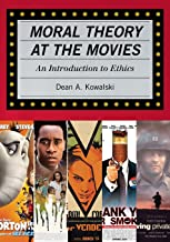 Moral Theory at the Movies: An Introduction to Ethics (Rowman Littlefield)