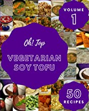 Oh! Top 50 Vegetarian Soy Tofu Recipes Volume 1: Everything You Need in One Vegetarian Soy Tofu Cookbook!