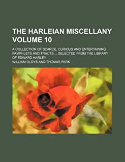 The Harleian Miscellany Volume 10; A Collection of Scarce, Curious and Entertaining Pamphlets and Tracts ... Selected from...