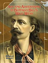 Art and Advertising in Buffalo Bill's Wild West (Volume 6) (William F. Cody Series on the History and Culture of the American West)