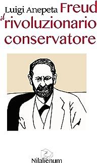 Freud. Il rivoluzionario conservatore (I Grandi Demistificatori Vol. 3)