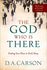 The God Who Is There: Finding Your Place in God's Story Kindle Edition