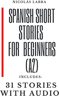 Spanish Short Stories For Beginners (A2): Includes: 31 short stories with audio (Foreign Language Graded Reader Series for...