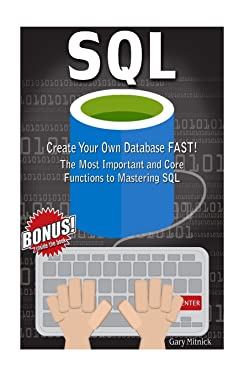 Sql: Create Your Own Database FAST! Most Important And Core Functions to Mastering SQL