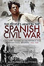 The People's Army in the Spanish Civil War: A Military History of the Republic and International Brigades 1936–1939 (English Edition)