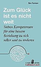 Zum Glück ist es nicht weit: Sieben Kompetenzen für eine bessere Beziehung zu sich und anderen (Carl-Auer Lebenslust) (Ger...