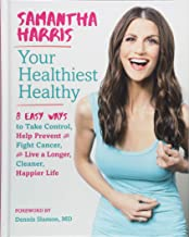 Your Healthiest Healthy: 8 Easy Ways to Take Control, Help Prevent and Fight Cancer, and Live a Longer, Cleaner, Happier Life