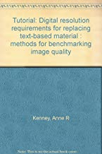 Tutorial: Digital resolution requirements for replacing text-based material : methods for benchmarking image quality