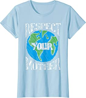 Earth Day T Shirt Respect Your Mother Planet Gift Idea